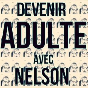 Devenir Adulte avec Nelson by Nelson Leloup