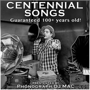 Centennial Songs - The Antique Phonograph Music Program with Mac | WFMU by Centennial Songs - The Antique Phonograph Music Program with Mac and WFMU