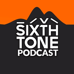 Sixth Tone Podcast: Fresh voices from today's China by Sixth Tone