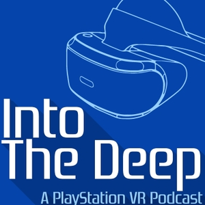 Into The Deep: A PlayStation VR Podcast by Handsome Phantom