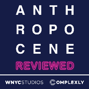 The Anthropocene Reviewed by WNYC Studios and Complexly