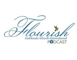 Ambleside Flourish Podcast by Ambleside Schools International