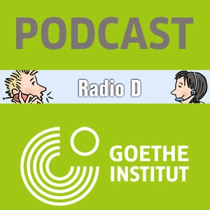 PODCAST – Radio D by Goethe-Institut