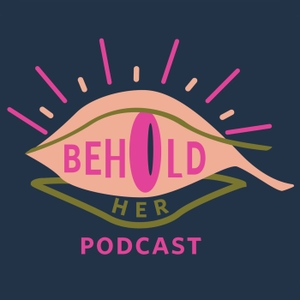 Behold Her by Don't Split The Podcast Network