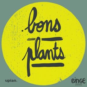 Bons Plants by Binge Audio / Upian