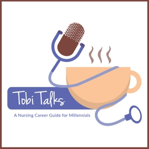 TobiTalks- A Nursing Career Guide For Millennials by Tobi Taj- Nursing podcaster and blogger