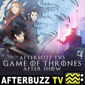 The Game Of Thrones Podcast by AfterBuzz TV