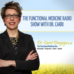 The Functional Medicine Radio Show With Dr. Carri by The Functional Medicine Radio Show With Dr. Carri