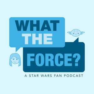WHAT THE FORCE ? A Star Wars Show by WHAT THE FORCE ? A Star Wars Show