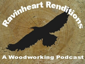 RavinHeartRenditions - A Woodworking Podcast by ravinheart.com