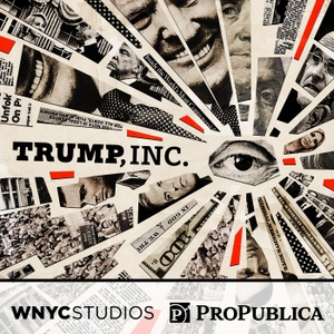 Trump, Inc. by WNYC Studios