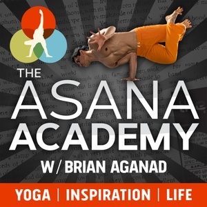 The Asana Academy Podcast by Brian Aganad: Yoga Teacher, Handstand Junkie & Blogger