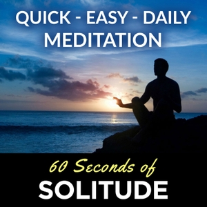 Meditation Podcast   60 Seconds of Solitude   Your Quick, Easy, Daily Meditation by Melissa Sue Tucker