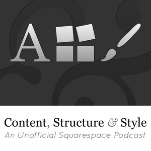 Content, Structure & Style - An Unofficial Squarespace Podcast by Alan Houser, Eric Anderson & Josh Braaten