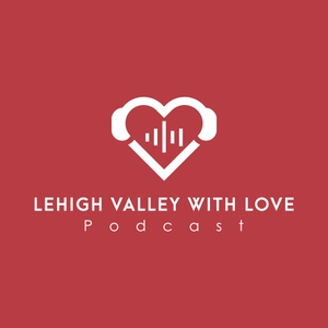 Lehigh Valley with Love Podcast
