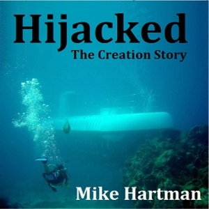 Hijacked: The Creation Story by Mike Hartman on Podiobooks.com