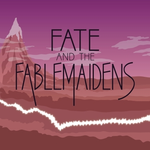 Fate and the Fablemaidens by Fablemaiden Cast