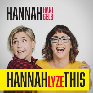 HANNAHLYZE THIS with Hannah Hart & Hannah Gelb by Harto