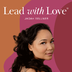 Lead with Love: Creativity, Business & Life with Jadah Sellner by Jadah Sellner