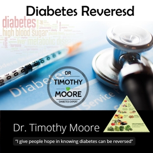 Diabetes Reversed : Diabetic / Homeopathy /Podcasting/Author by Timothy Moore:Dr. Diabetic Chef using homeopathy in Reversing Diabetes & Neuropathy