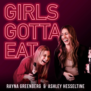Girls Gotta Eat by Ashley Hesseltine and Rayna Greenberg