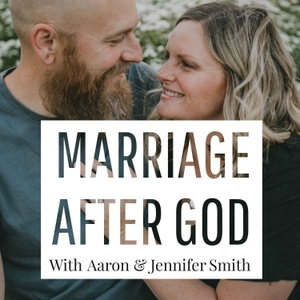 Marriage After God by Aaron & Jennifer Smith
