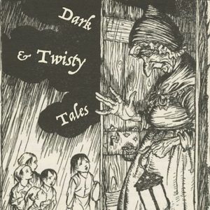 Dark and Twisty Tales: folk stories and fairy tales for the unafraid. by Julia Norton