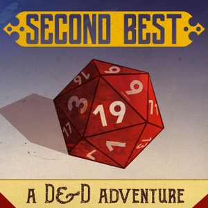 Second Best: A DnD Adventure by Second Best Productions