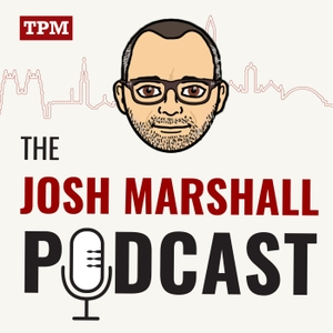 The Josh Marshall Podcast by Talking Points Memo