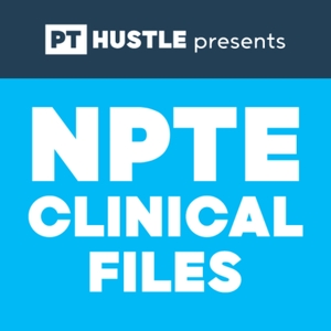 NPTE Clinical Files | Physical Therapy by Kyle Rice