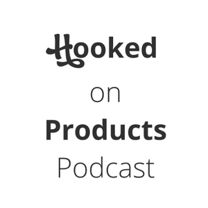 Hooked on Products by Hooked on Products Podcast