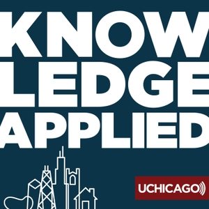 Knowledge Applied by UChicago Podcast Network