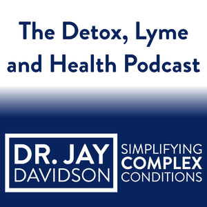 The Detox, Lyme and Health Podcast with Dr. Jay Davidson by Drainage, parasites, Lyme, co-infections, mold, heavy metals toxins, laten