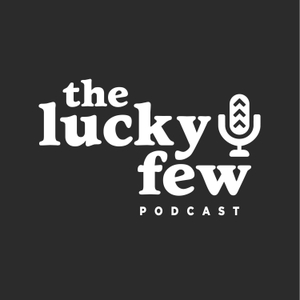 The Lucky Few by the lucky few Podcast