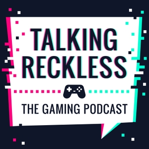 Talking Reckless (A Gaming Podcast) by TalkingReckless.com