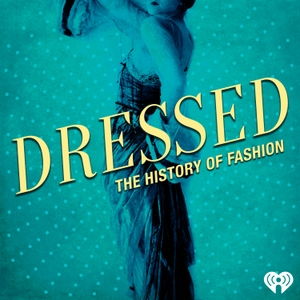 Dressed: The History of Fashion by iHeartRadio