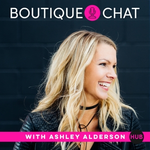 Boutique Chat by The Boutique Hub with Ashley Alderson
