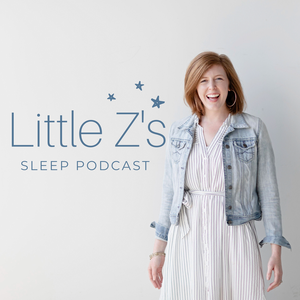 Little Z's Sleep Podcast by Becca Campbell, Little Z's Sleep Consulting