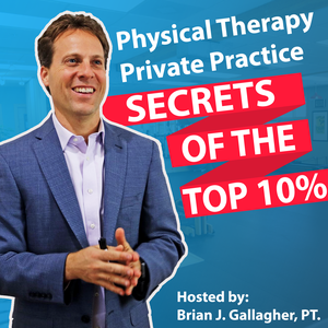 Physical Therapy Private Practice: Secrets of the Top 10% by Brian J. Gallagher, PT.
