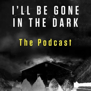 I'll Be Gone In The Dark – The Podcast by HarperAudio
