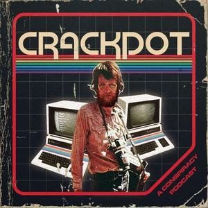 Crackpot by Crackpot: A Conspiracy Podcast