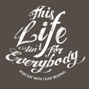 This Life Ain't For Everybody by Chad Belding