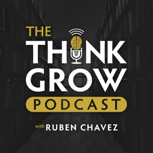 The Think Grow Podcast by Ruben Chavez | Think Grow Prosper