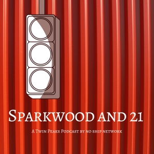 Sparkwood and 21: A Twin Peaks Podcast by No Ship Network