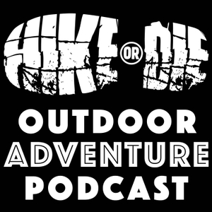 HIKE OR DIE Outdoor Adventure Podcast by Tom Griffin & Craig Brinin of hikeordie.com | Hiking | Canoeing | Adventure