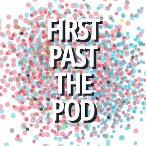 First Past The Pod by First Past The Pod