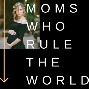 Moms Who Rule the World by Amy Dunkel, Mom Podcast, Moms Who Rule the World.