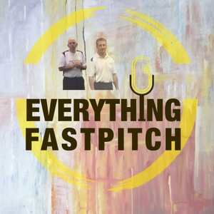Everything Fastpitch - The Podcast by Beau Ray