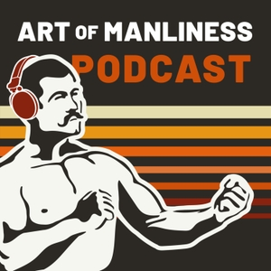 The Art of Manliness by The Art of Manliness