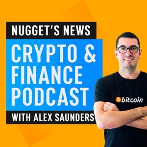 Nugget's News Crypto & Finance Podcast by Alex Saunders